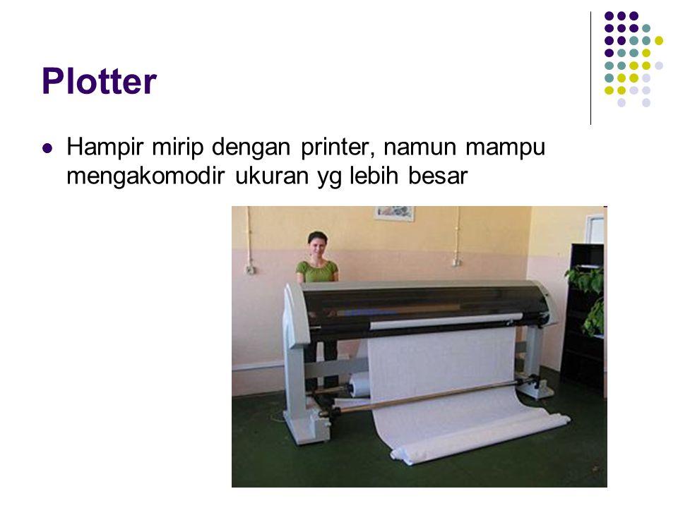 Plotter Hampir mirip dengan printer, namun mampu mengakomodir ukuran yg lebih besar