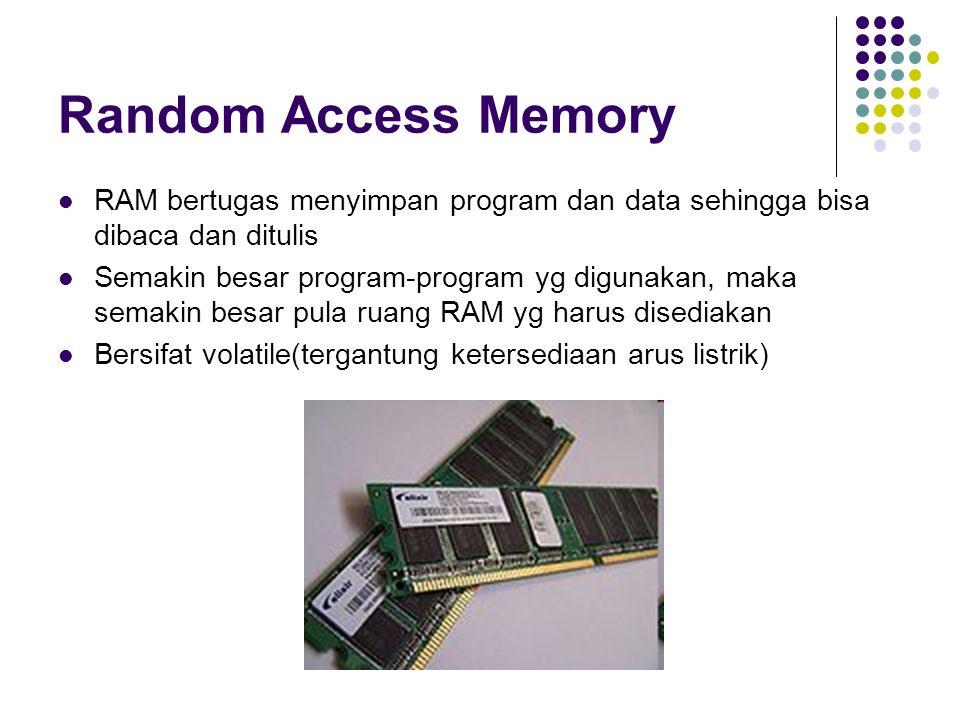Random Access Memory RAM bertugas menyimpan program dan data sehingga bisa dibaca dan ditulis.