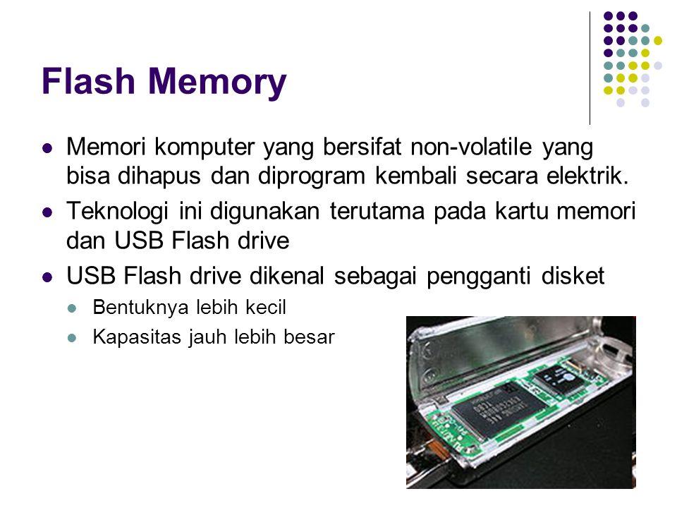 Flash Memory Memori komputer yang bersifat non-volatile yang bisa dihapus dan diprogram kembali secara elektrik.