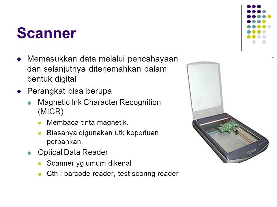 Scanner Memasukkan data melalui pencahayaan dan selanjutnya diterjemahkan dalam bentuk digital. Perangkat bisa berupa.