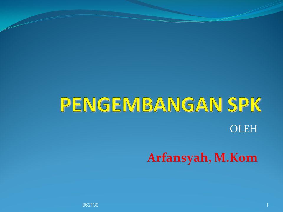 PENGEMBANGAN SPK OLEH Arfansyah, M.Kom 062130
