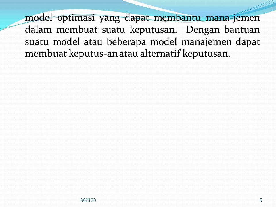 model optimasi yang dapat membantu mana-jemen dalam membuat suatu keputusan. Dengan bantuan suatu model atau beberapa model manajemen dapat membuat keputus-an atau alternatif keputusan.