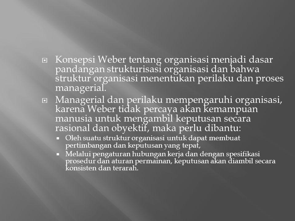 Konsepsi Weber tentang organisasi menjadi dasar pandangan strukturisasi organisasi dan bahwa struktur organisasi menentukan perilaku dan proses managerial.