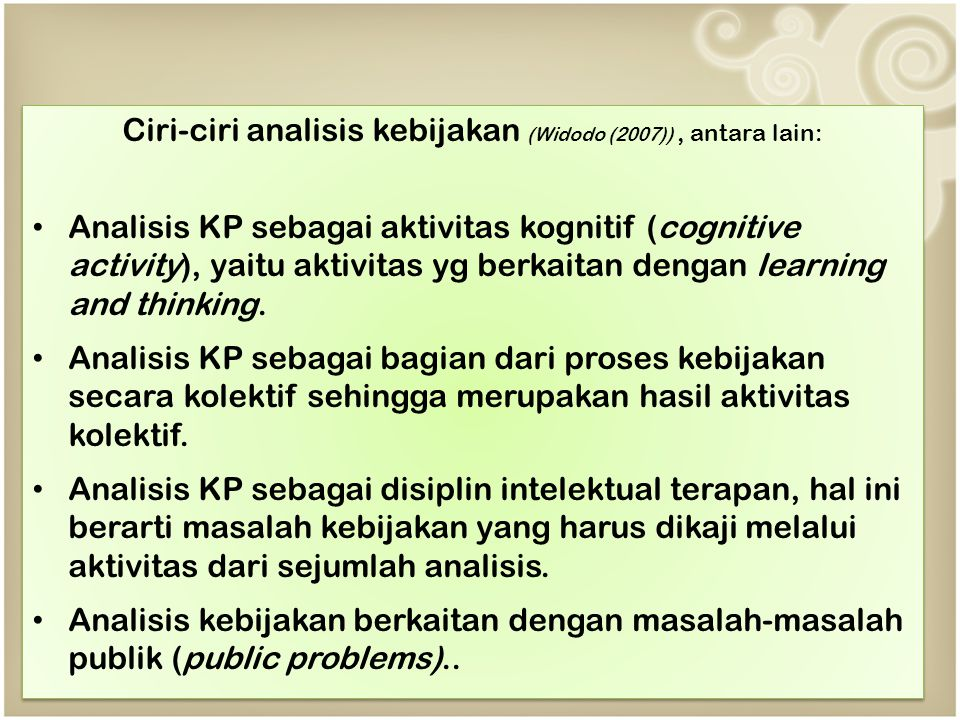 Ciri-ciri analisis kebijakan (Widodo (2007)) , antara lain: