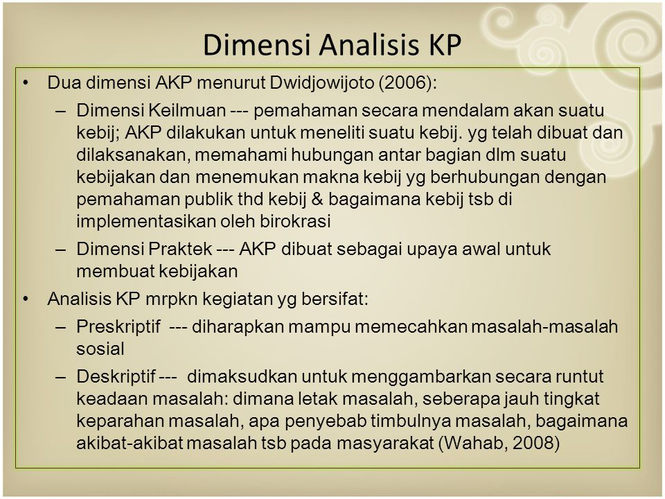 Dimensi Analisis KP Dua dimensi AKP menurut Dwidjowijoto (2006):
