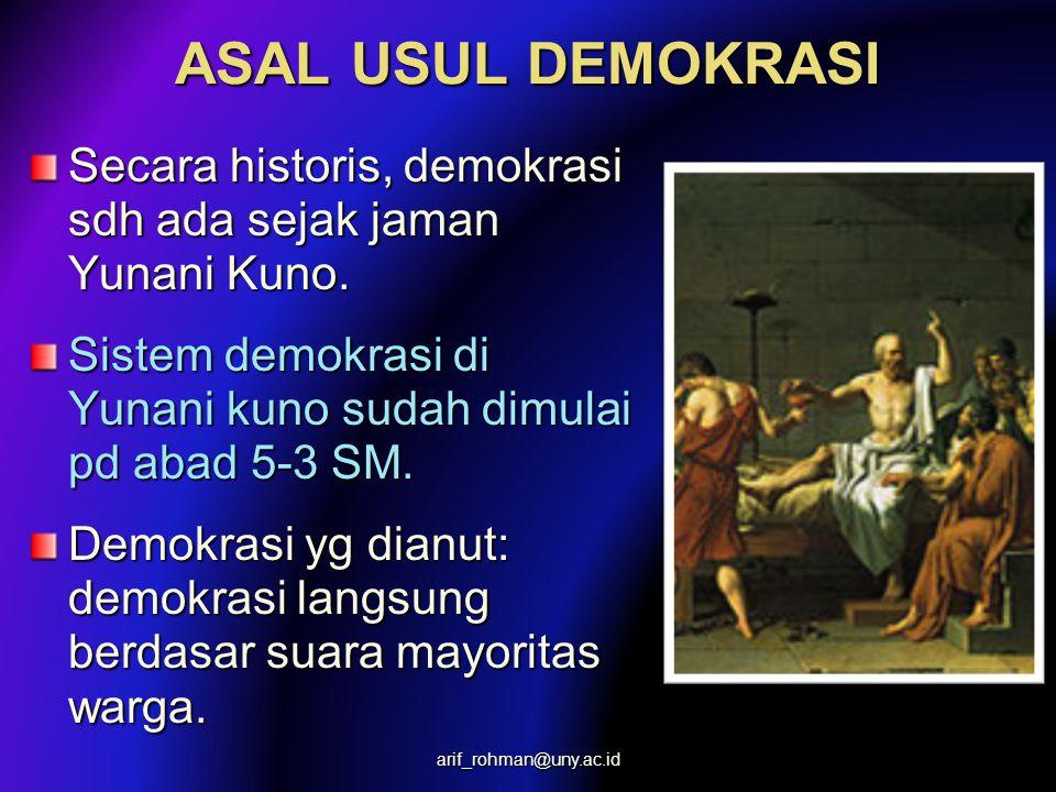 ASAL USUL DEMOKRASI Secara historis, demokrasi sdh ada sejak jaman Yunani Kuno. Sistem demokrasi di Yunani kuno sudah dimulai pd abad 5-3 SM.