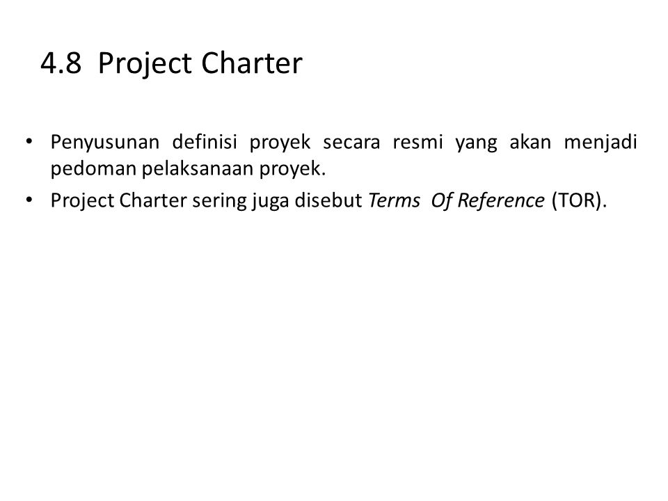 4.8 Project Charter Penyusunan definisi proyek secara resmi yang akan menjadi pedoman pelaksanaan proyek.