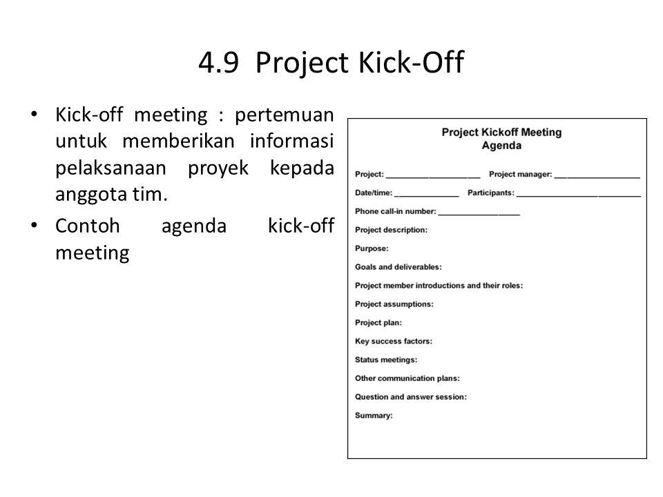4.9 Project Kick-Off Kick-off meeting : pertemuan untuk memberikan informasi pelaksanaan proyek kepada anggota tim.