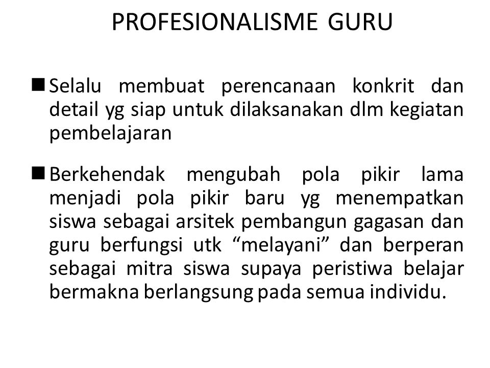 PROFESIONALISME GURU Selalu membuat perencanaan konkrit dan detail yg siap untuk dilaksanakan dlm kegiatan pembelajaran.