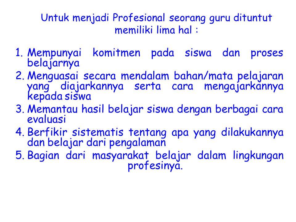 Untuk menjadi Profesional seorang guru dituntut memiliki lima hal :