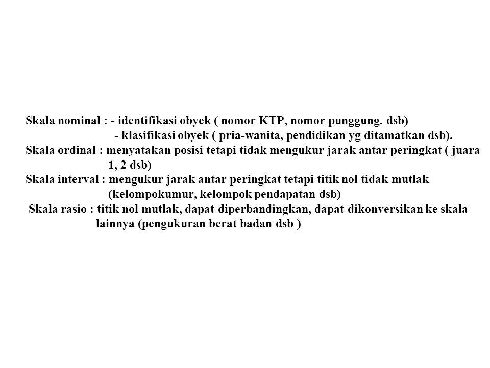 Skala nominal : - identifikasi obyek ( nomor KTP, nomor punggung