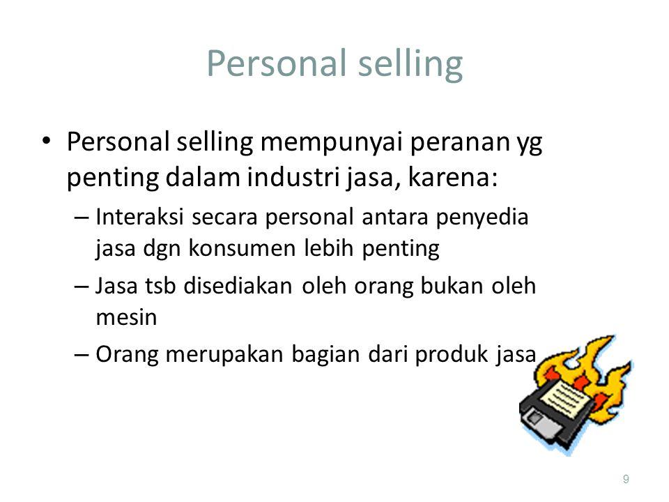 Personal selling Personal selling mempunyai peranan yg penting dalam industri jasa, karena: