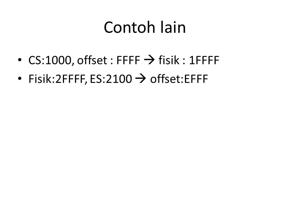 Contoh lain CS:1000, offset : FFFF  fisik : 1FFFF