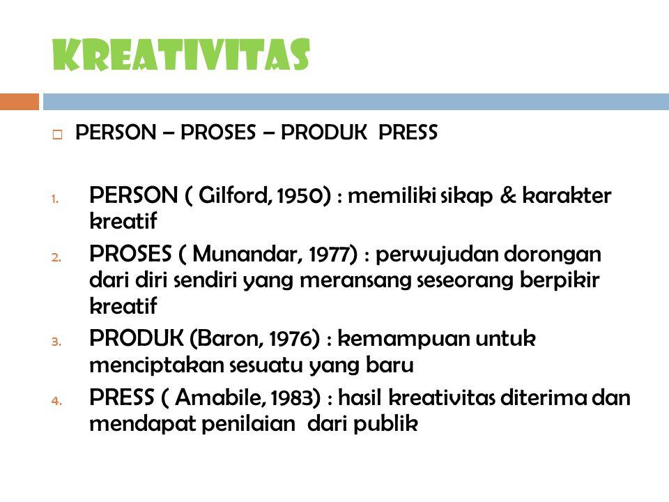 kreativitas PERSON – PROSES – PRODUK PRESS. PERSON ( Gilford, 1950) : memiliki sikap & karakter kreatif.