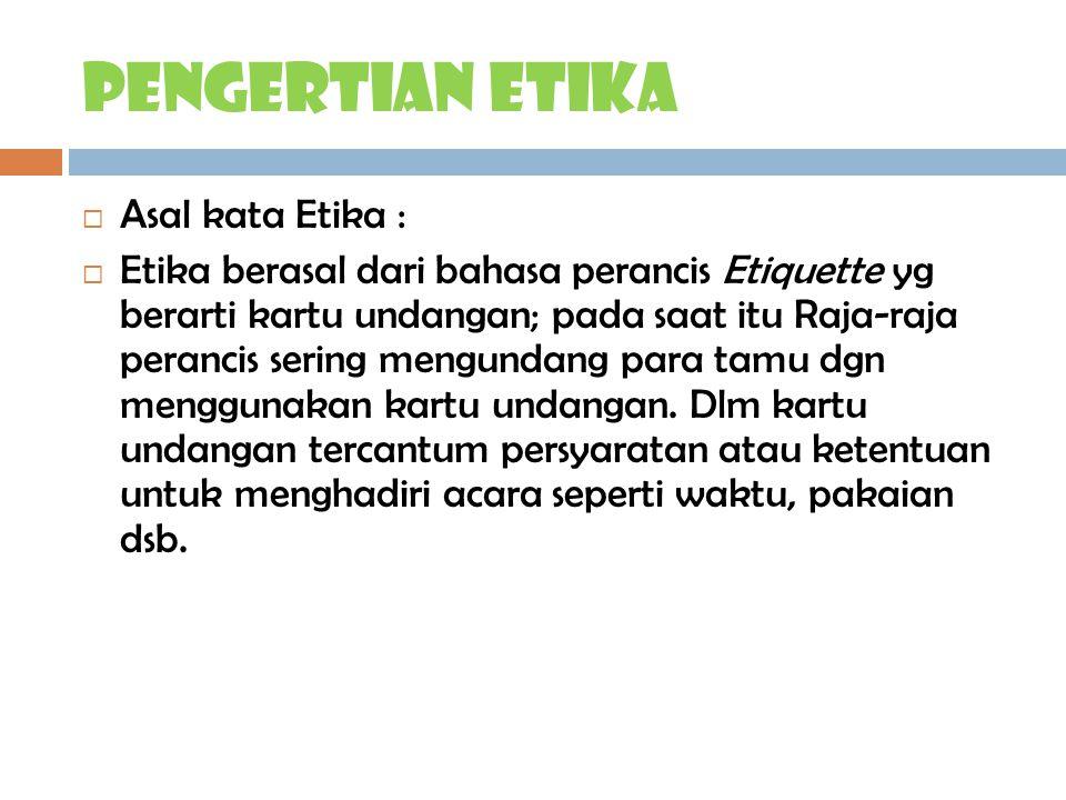 Pengertian ETIKA Asal kata Etika :