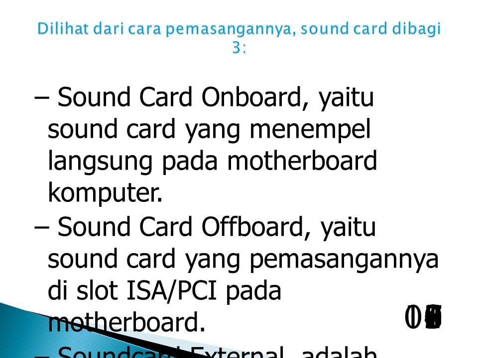 Dilihat dari cara pemasangannya, sound card dibagi 3:
