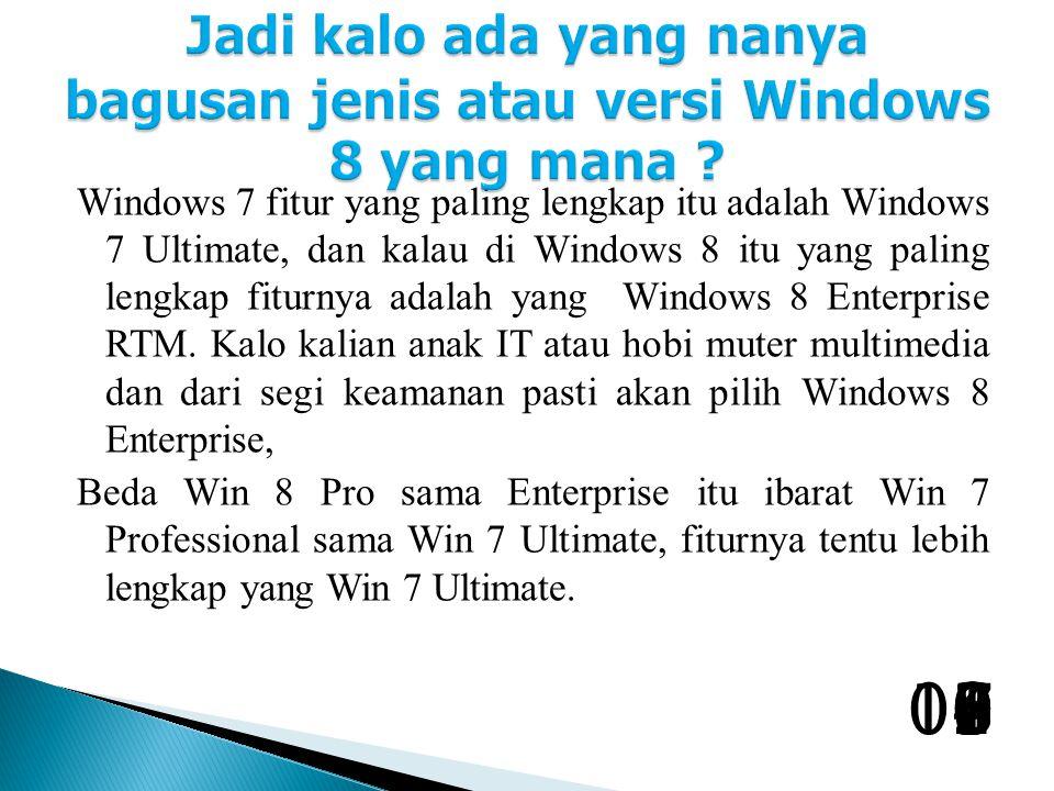 Jadi kalo ada yang nanya bagusan jenis atau versi Windows 8 yang mana