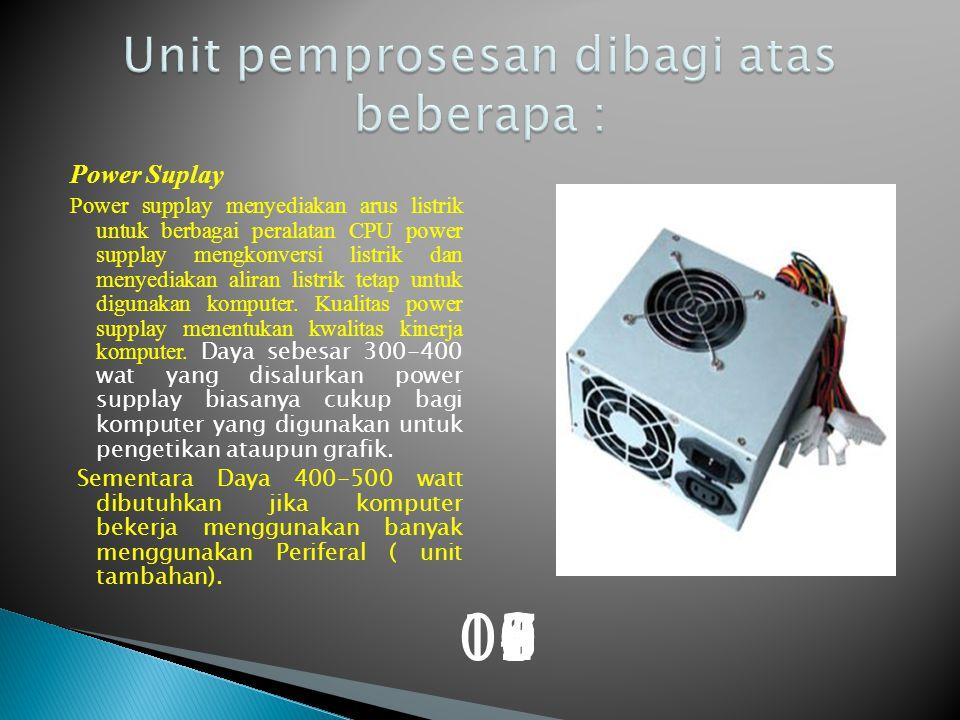 Unit pemprosesan dibagi atas beberapa :