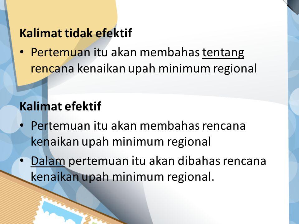 Kalimat tidak efektif Pertemuan itu akan membahas tentang rencana kenaikan upah minimum regional. Kalimat efektif.