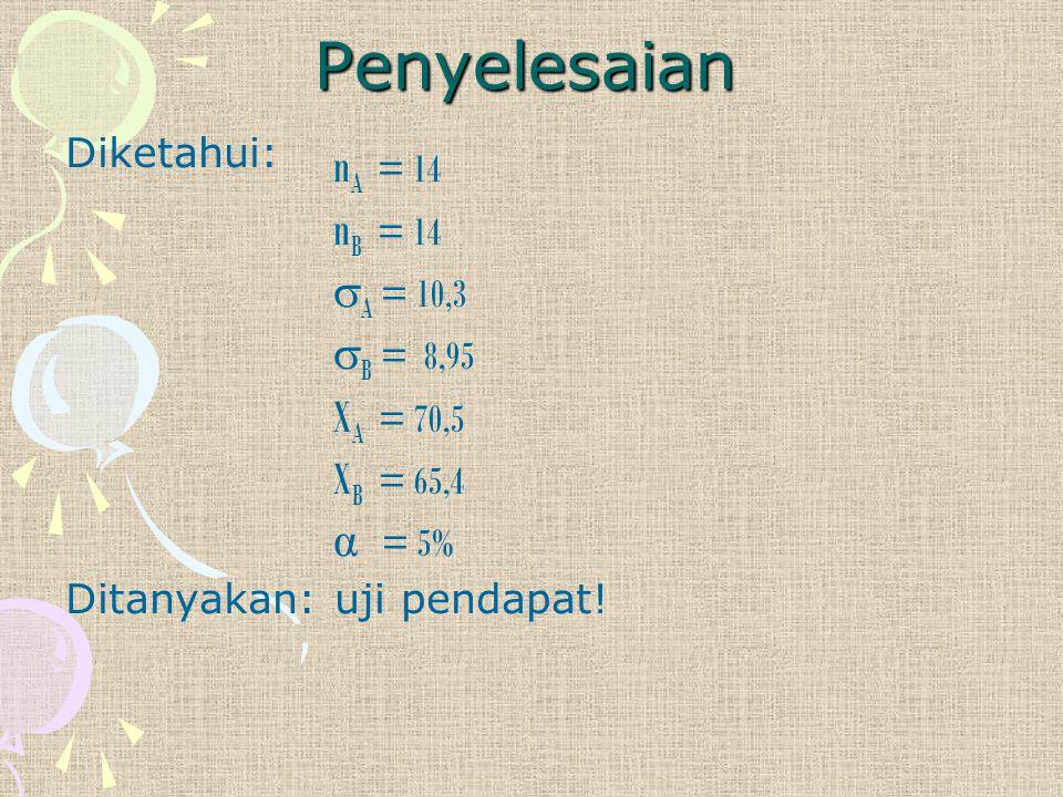 Penyelesaian nA = 14 nB = 14 A = 10,3 B = 8,95 XA = 70,5 XB = 65,4