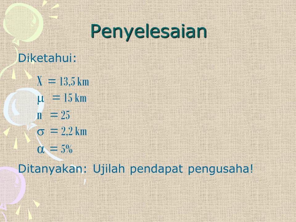 Penyelesaian X = 13,5 km n = 25 α = 5%  = 15 km = 2,2 km Diketahui: