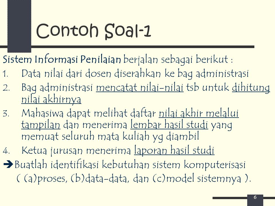 Contoh Soal-1 Sistem Informasi Penilaian berjalan sebagai berikut :