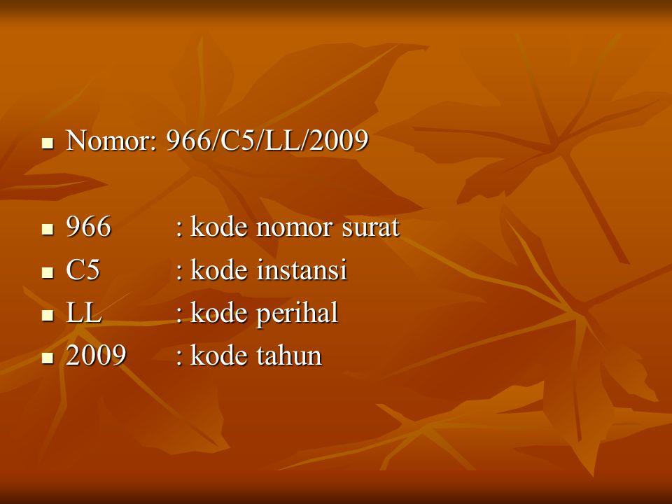 Nomor: 966/C5/LL/2009 966 : kode nomor surat. C5 : kode instansi.