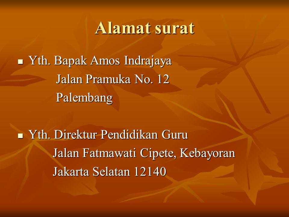Alamat surat Yth. Bapak Amos Indrajaya Jalan Pramuka No. 12 Palembang