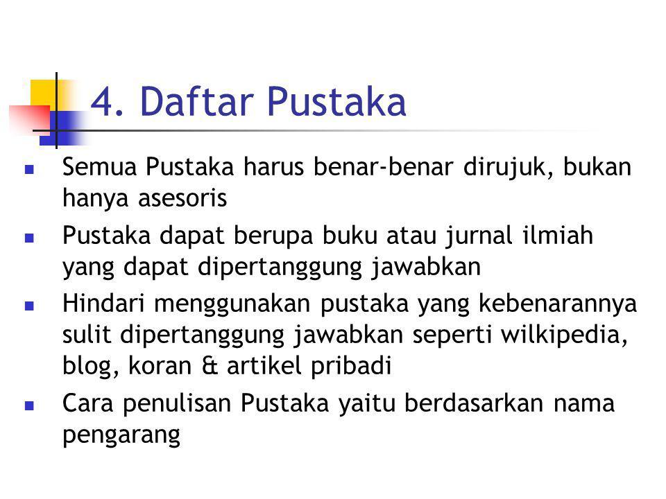 4. Daftar Pustaka Semua Pustaka harus benar-benar dirujuk, bukan hanya asesoris.