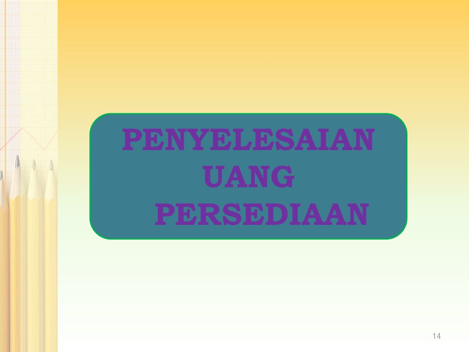 PENYELESAIAN UANG PERSEDIAAN