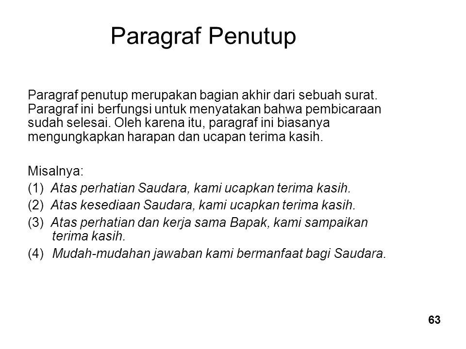 Paragraf Penutup. Paragraf penutup merupakan bagian akhir dari sebuah surat. Paragraf ini berfungsi untuk menyatakan bahwa pembicaraan.