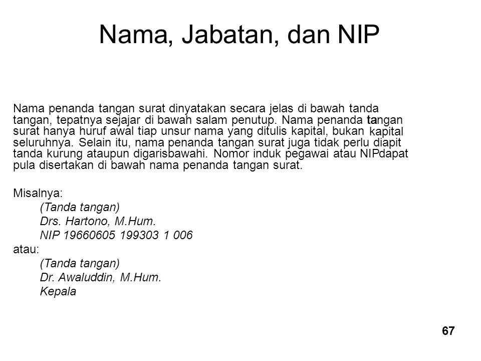Nama , Jabatan. , dan. NIP. Nama penanda tangan surat dinyatakan secara jelas di bawah tanda.