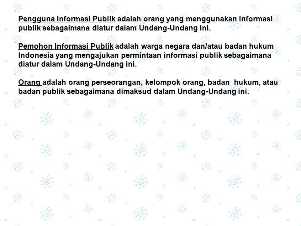 Pengguna Informasi Publik adalah orang yang menggunakan informasi publik sebagaimana diatur dalam Undang-Undang ini.