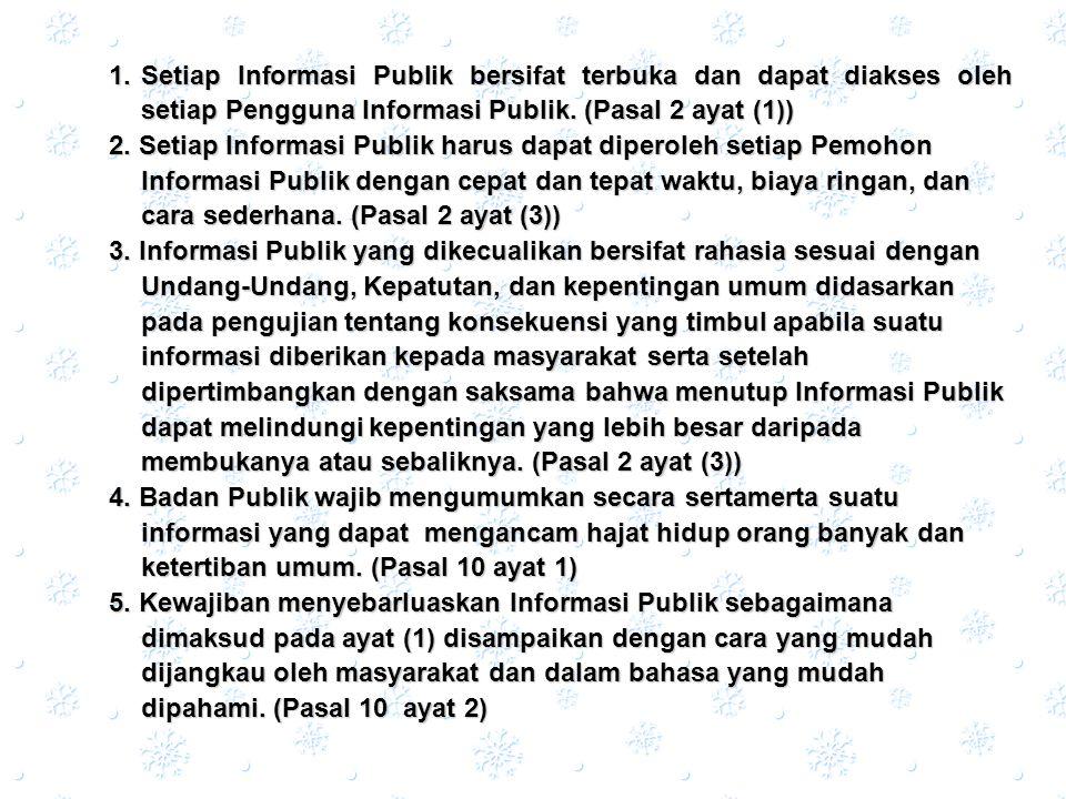 1. Setiap Informasi Publik bersifat terbuka dan dapat diakses oleh setiap Pengguna Informasi Publik. (Pasal 2 ayat (1))