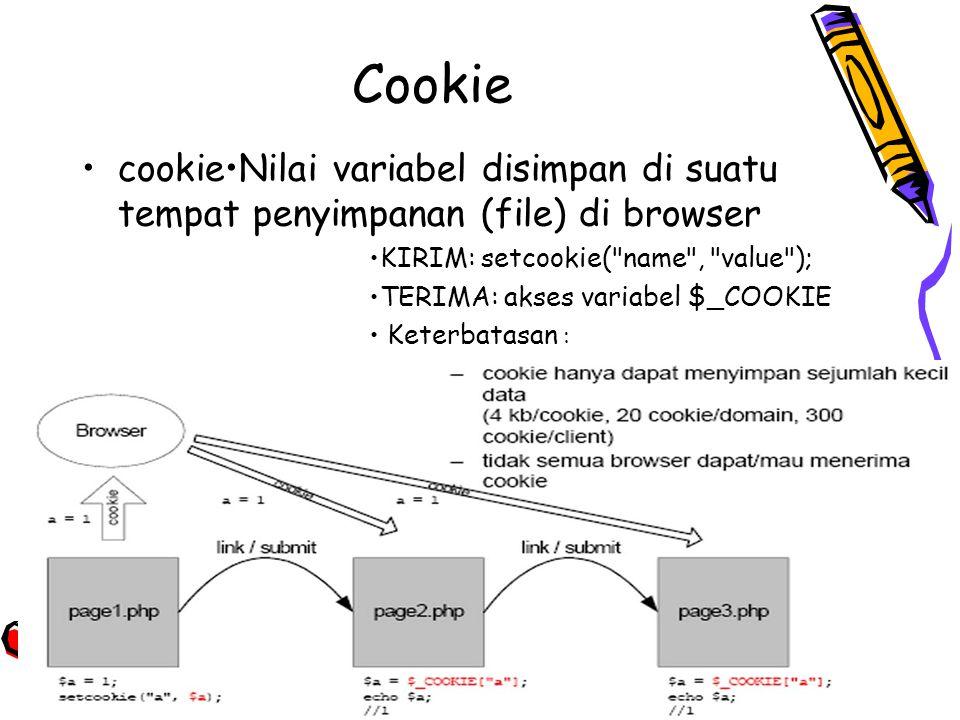 Cookie cookie•Nilai variabel disimpan di suatu tempat penyimpanan (file) di browser. •KIRIM: setcookie( name , value );