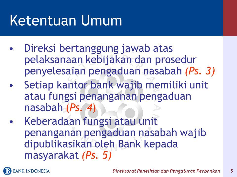 Ketentuan Umum Direksi bertanggung jawab atas pelaksanaan kebijakan dan prosedur penyelesaian pengaduan nasabah (Ps. 3)