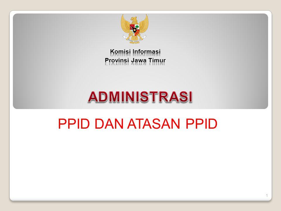 Komisi Informasi Provinsi Jawa Timur ADMINISTRASI PPID DAN ATASAN PPID