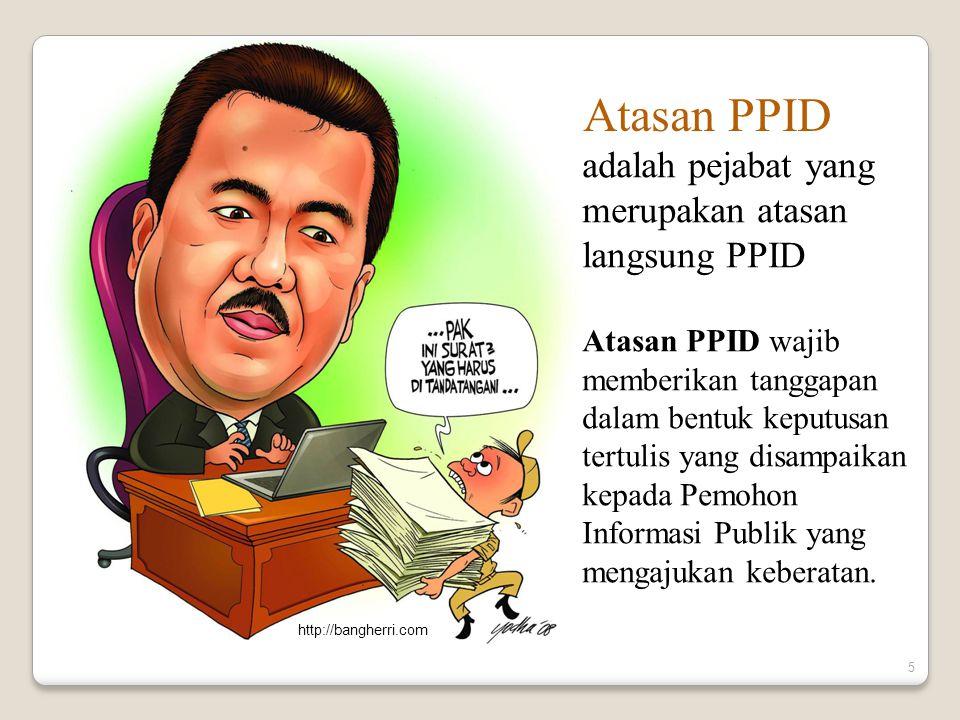 Atasan PPID adalah pejabat yang merupakan atasan langsung PPID
