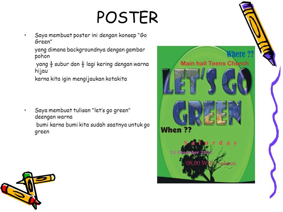 POSTER Saya membuat poster ini dengan konsep Go Green