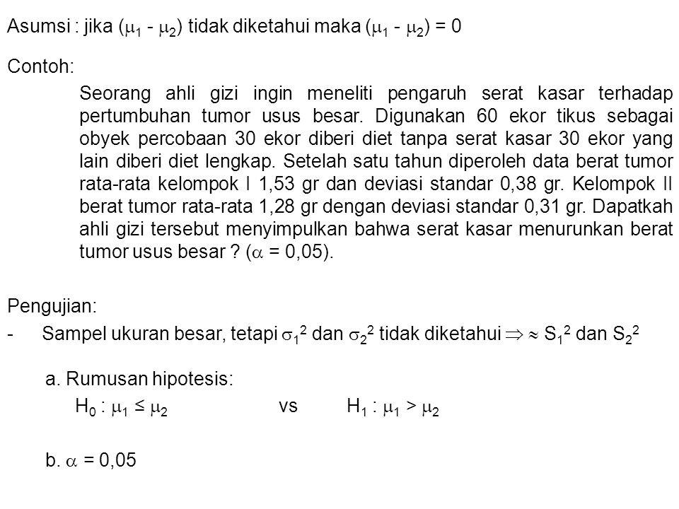 Asumsi : jika (1 - 2) tidak diketahui maka (1 - 2) = 0