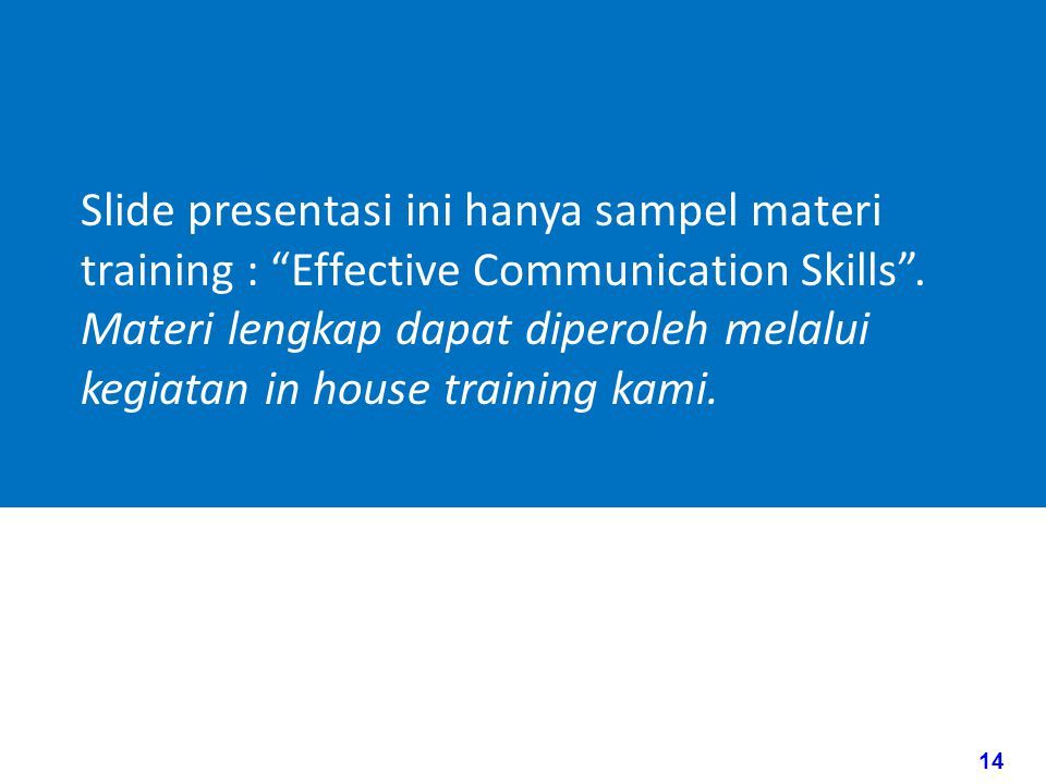 Slide presentasi ini hanya sampel materi training : Effective Communication Skills .