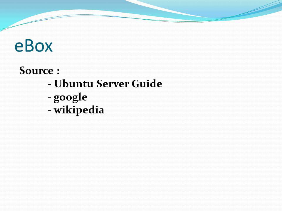 eBox Source : - Ubuntu Server Guide - google - wikipedia