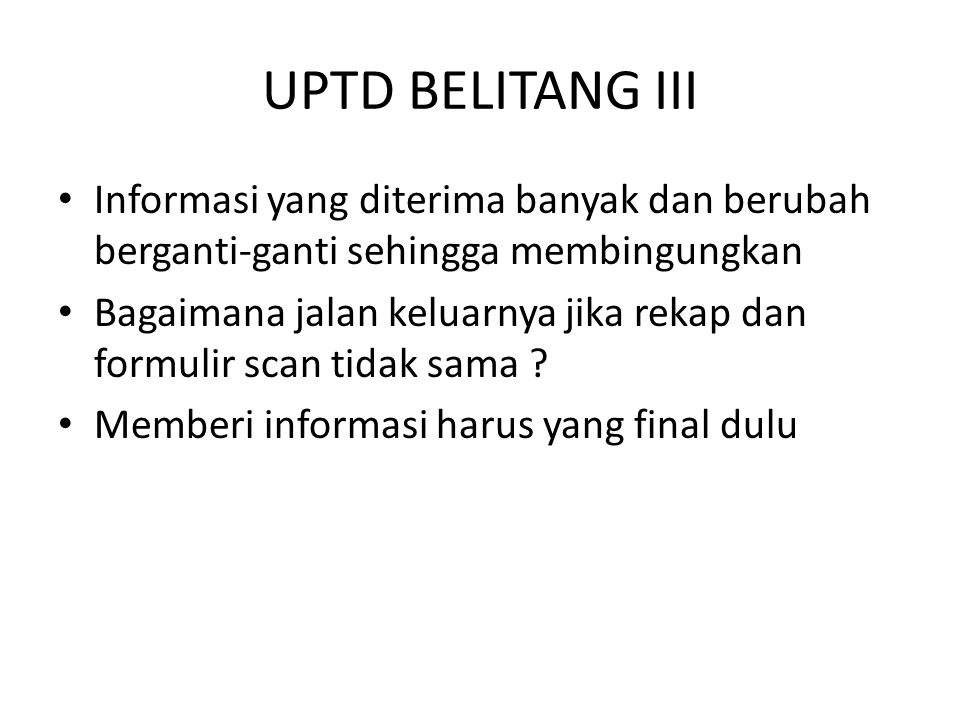 UPTD BELITANG III Informasi yang diterima banyak dan berubah berganti-ganti sehingga membingungkan.