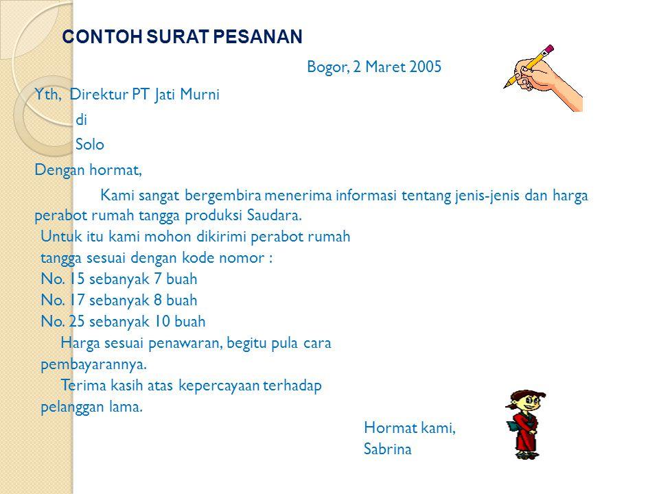 Bogor, 2 Maret 2005 CONTOH SURAT PESANAN Yth, Direktur PT Jati Murni