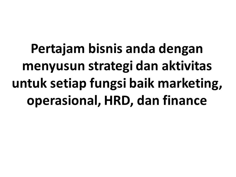 Pertajam bisnis anda dengan menyusun strategi dan aktivitas untuk setiap fungsi baik marketing, operasional, HRD, dan finance