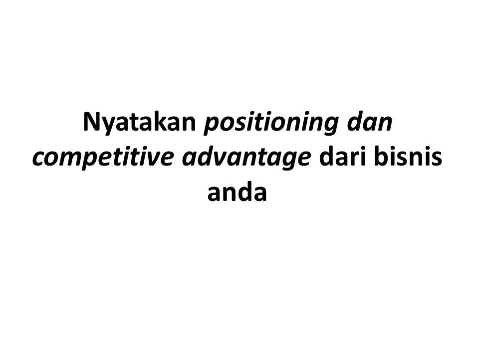 Nyatakan positioning dan competitive advantage dari bisnis anda