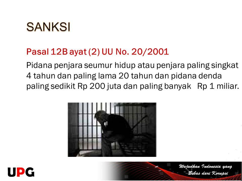 UPG SANKSI Pasal 12B ayat (2) UU No. 20/2001