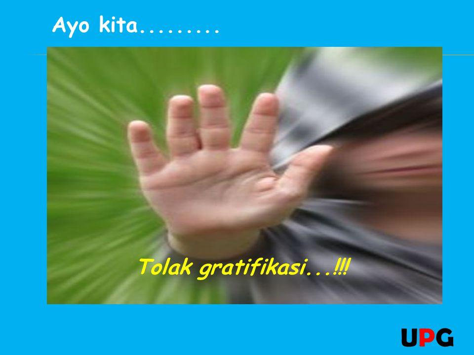 Ayo kita......... Tolak gratifikasi...!!! UPG