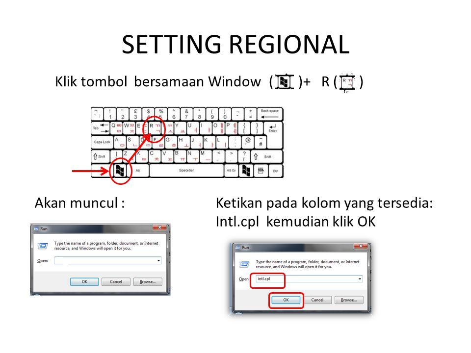 SETTING REGIONAL Klik tombol bersamaan Window ( )+ R ( ) Akan muncul :