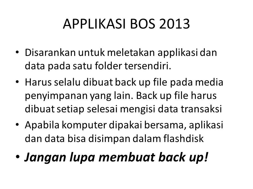 APPLIKASI BOS 2013 Jangan lupa membuat back up!